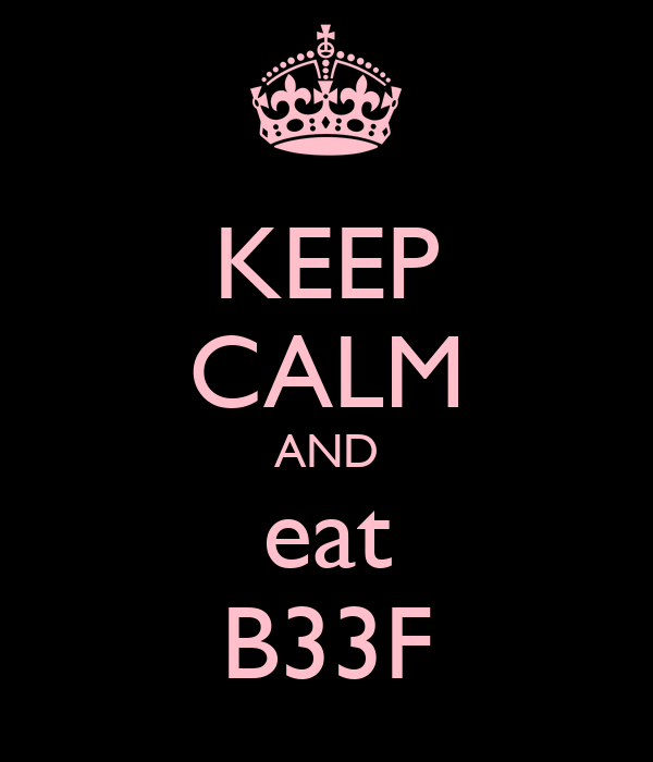 KEEP CALM AND eat B33F