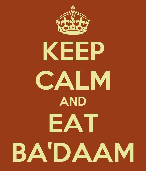KEEP CALM AND EAT BA'DAAM