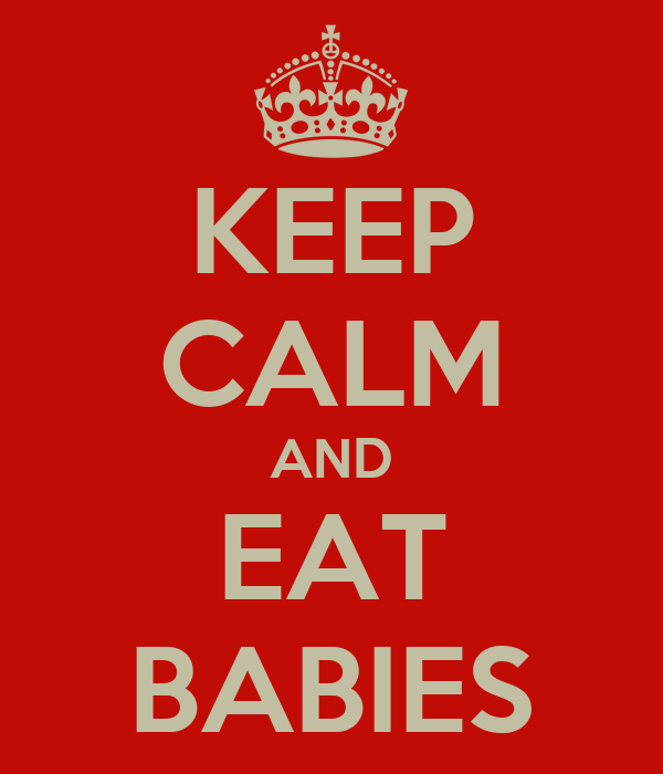 KEEP CALM AND EAT BABIES