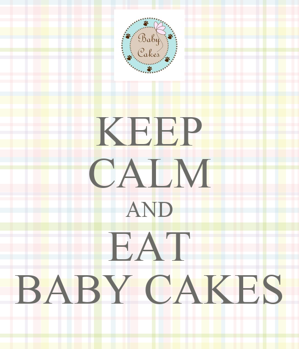 KEEP CALM AND EAT BABY CAKES