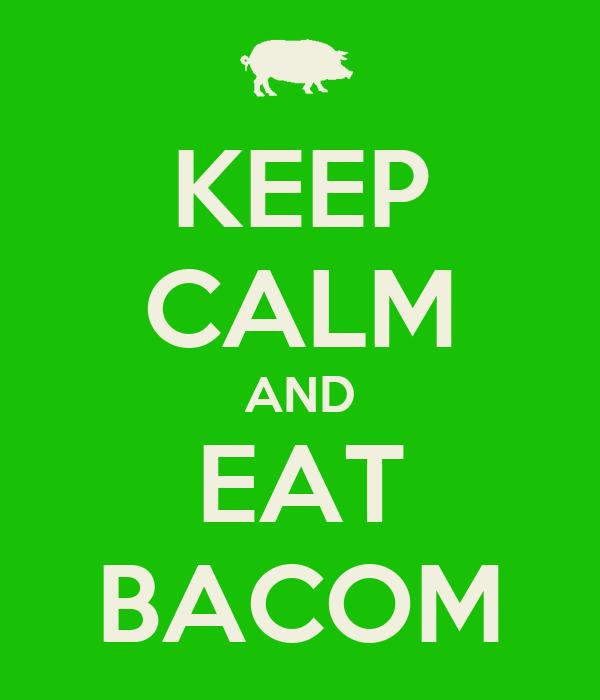 KEEP CALM AND EAT BACOM