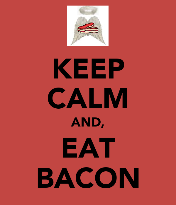KEEP CALM AND, EAT BACON