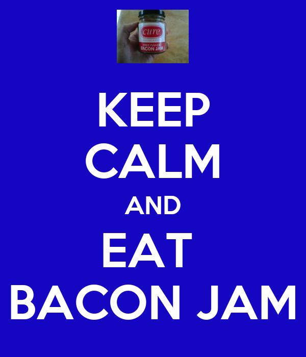 KEEP CALM AND EAT   BACON JAM