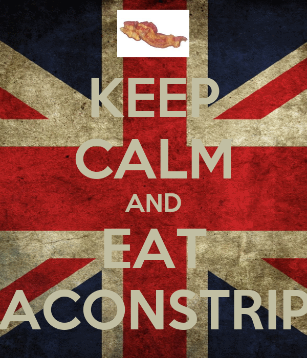 KEEP CALM AND EAT BACONSTRIPS