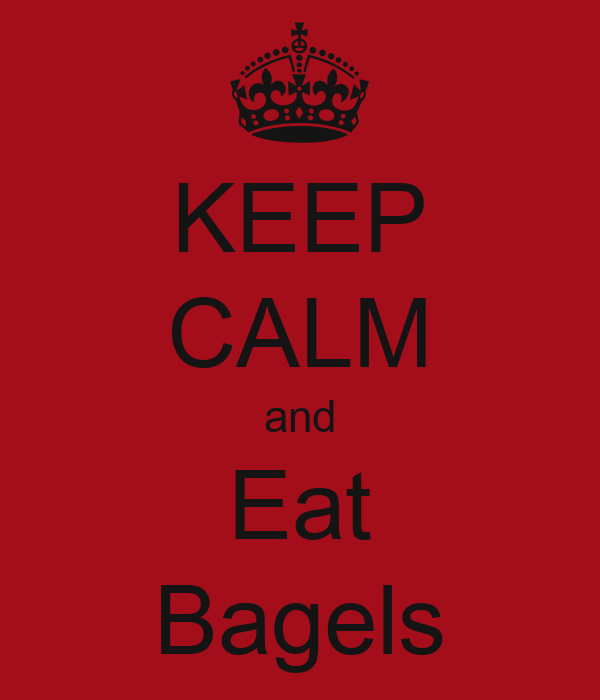 KEEP CALM and Eat Bagels