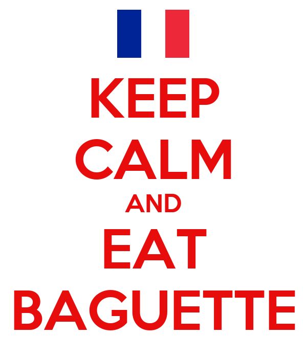 KEEP CALM AND EAT BAGUETTE