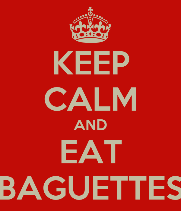KEEP CALM AND EAT BAGUETTES
