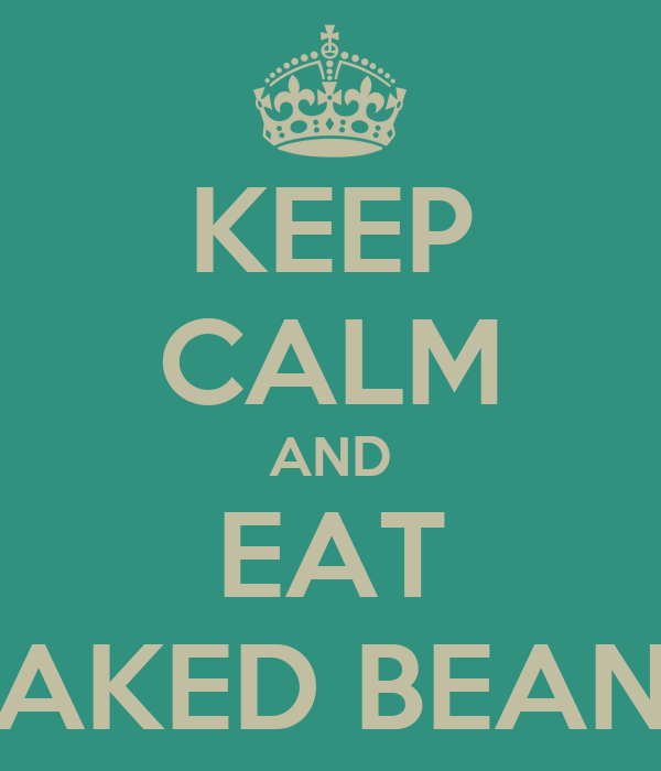 KEEP CALM AND EAT BAKED BEANS