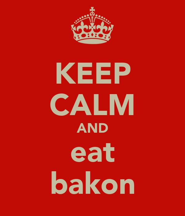 KEEP CALM AND eat bakon