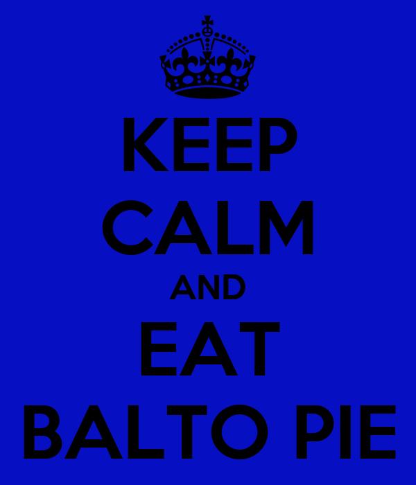 KEEP CALM AND EAT BALTO PIE