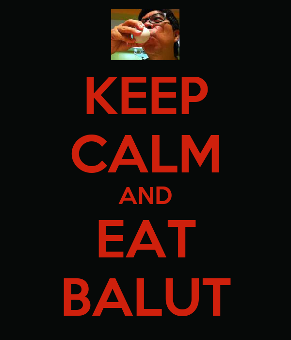 KEEP CALM AND EAT BALUT