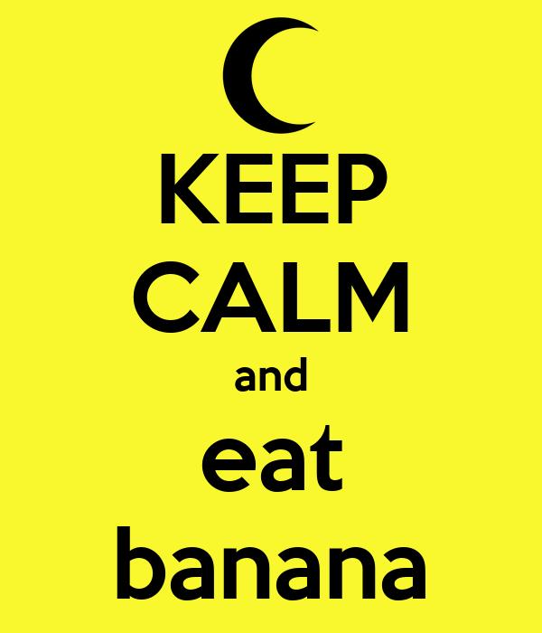 KEEP CALM and eat banana