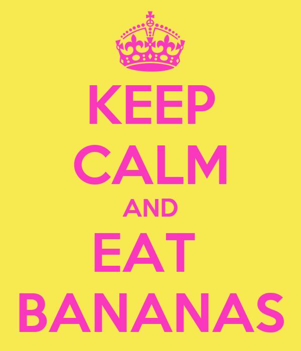 KEEP CALM AND EAT  BANANAS