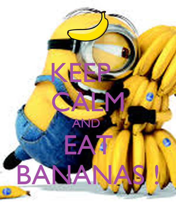 KEEP   CALM AND  EAT BANANAS !