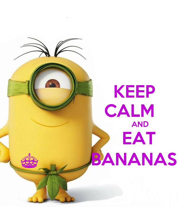 KEEP                  CALM                                                  AND                      EAT     §           BANANAS