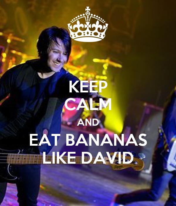 KEEP CALM AND EAT BANANAS LIKE DAVID