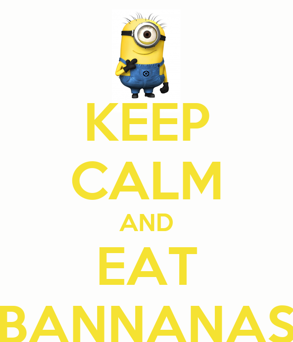 KEEP CALM AND EAT BANNANAS