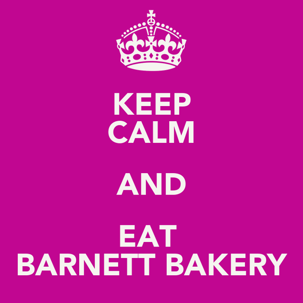 KEEP CALM AND EAT  BARNETT BAKERY