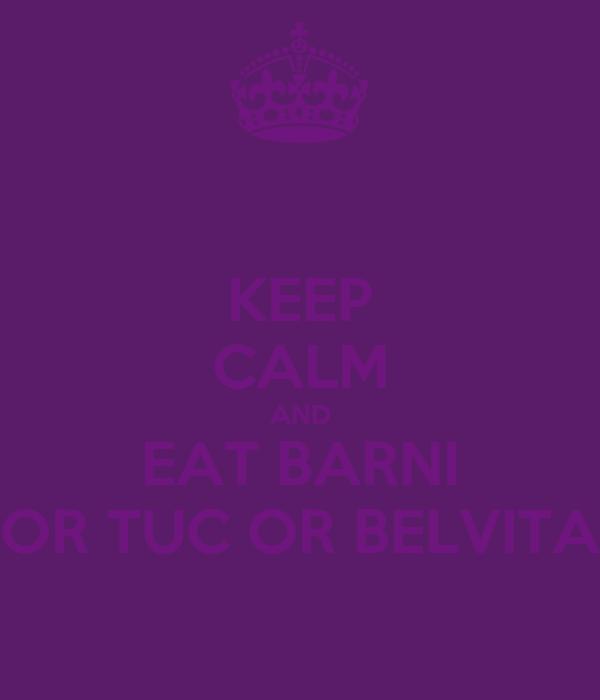 KEEP CALM AND EAT BARNI OR TUC OR BELVITA