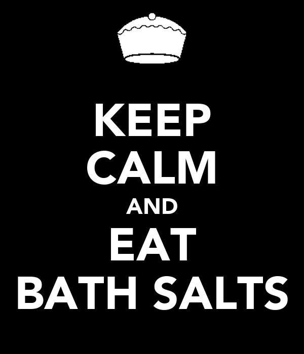 KEEP CALM AND EAT BATH SALTS
