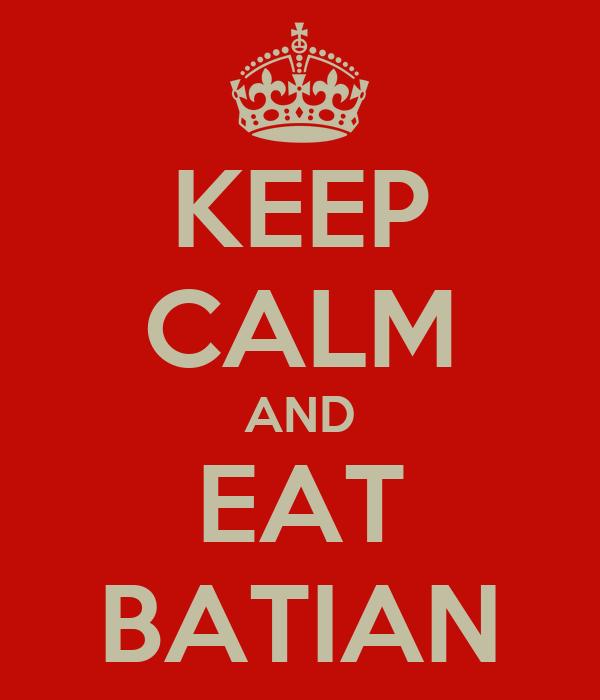 KEEP CALM AND EAT BATIAN
