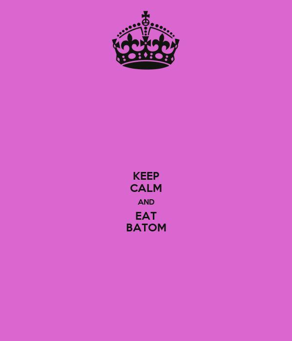 KEEP CALM AND EAT BATOM