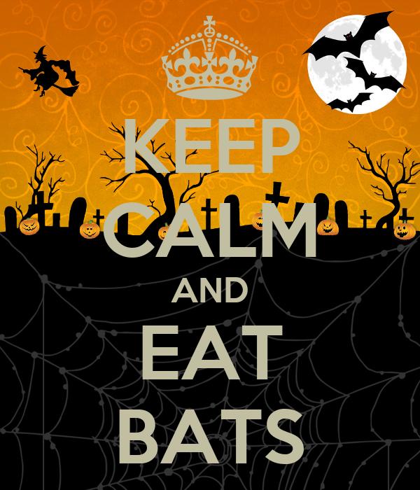 KEEP CALM AND EAT BATS