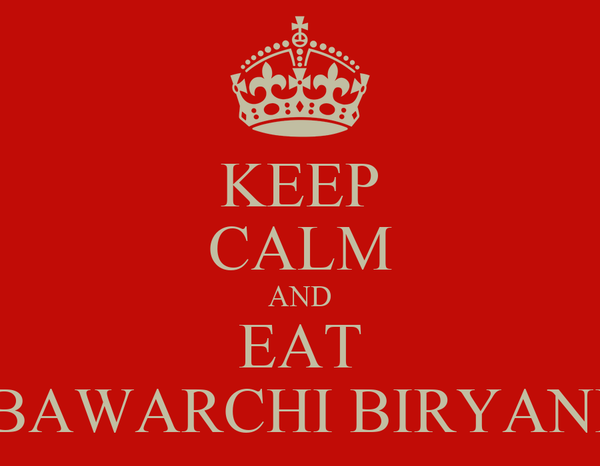 KEEP CALM AND EAT BAWARCHI BIRYANI