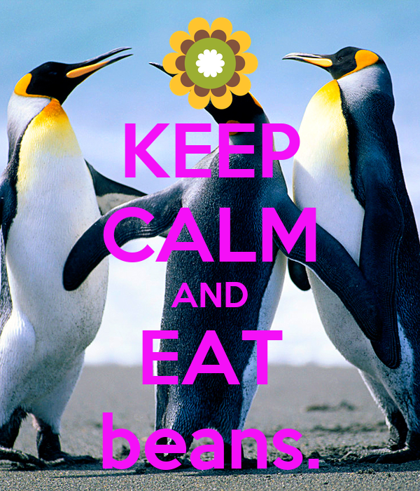 KEEP CALM AND EAT beans.
