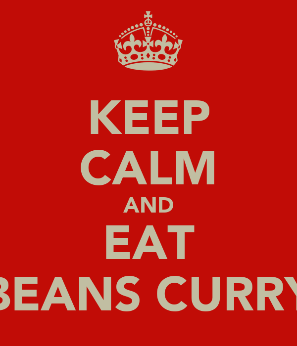 KEEP CALM AND EAT BEANS CURRY