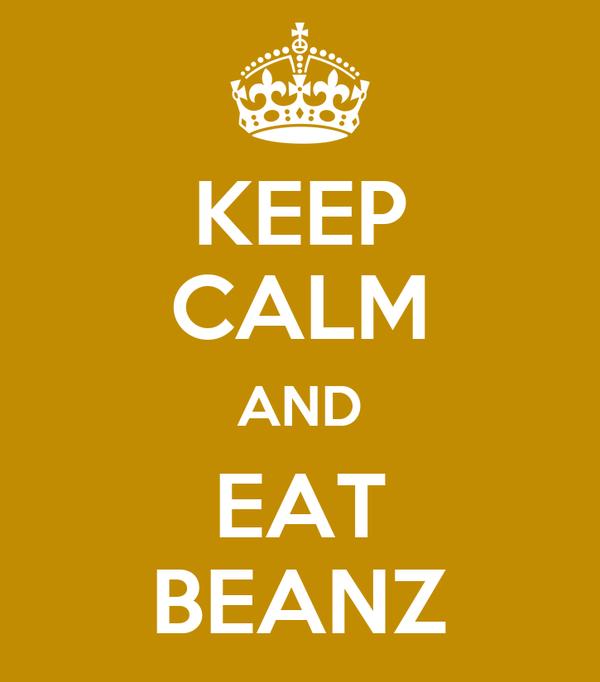 KEEP CALM AND EAT BEANZ