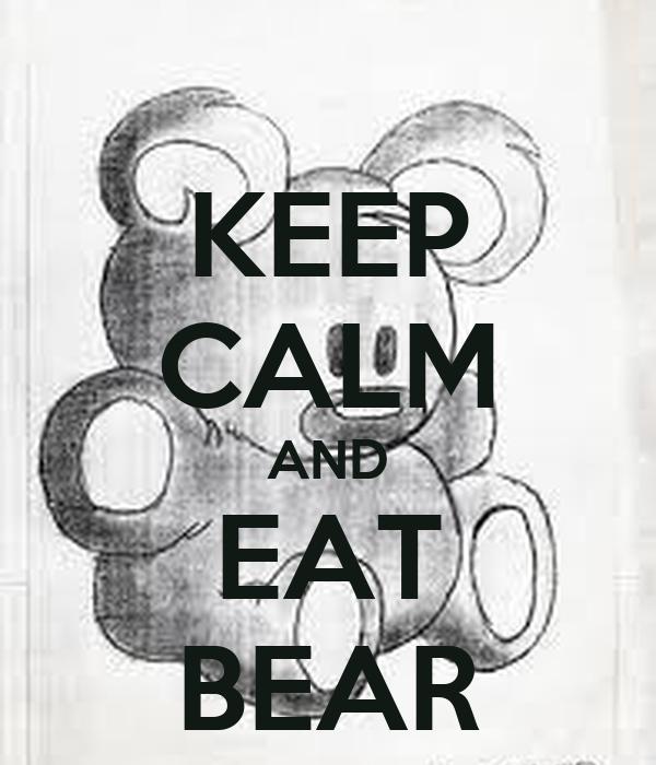 KEEP CALM AND EAT BEAR
