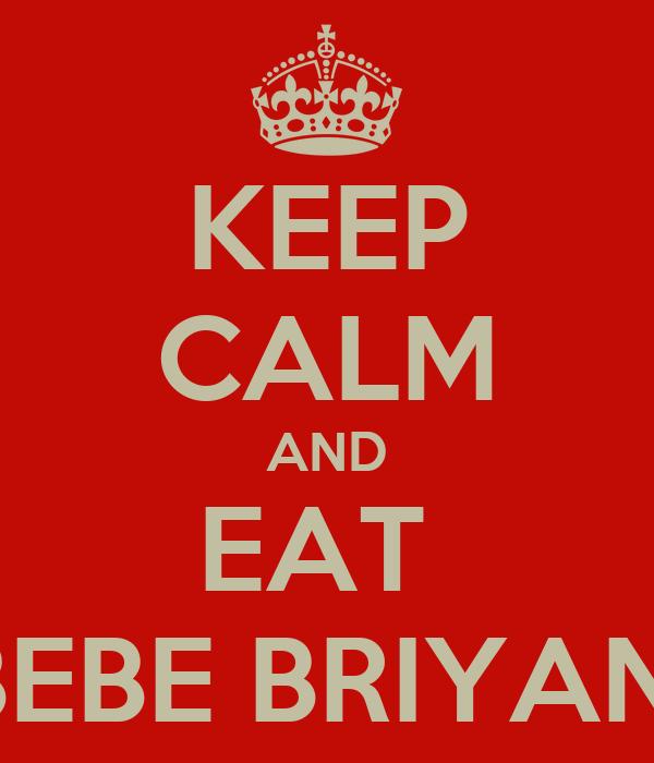 KEEP CALM AND EAT  BEBE BRIYANI