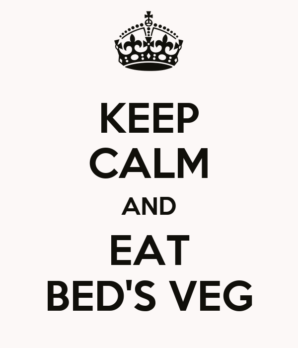KEEP CALM AND EAT BED'S VEG