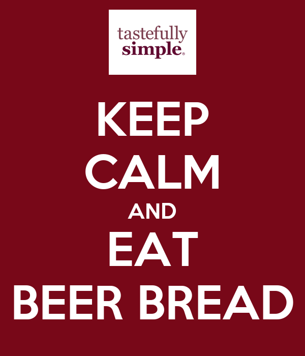 KEEP CALM AND EAT BEER BREAD