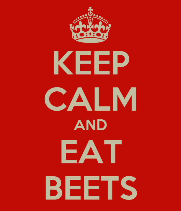 KEEP CALM AND EAT BEETS