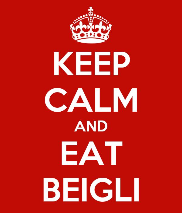 KEEP CALM AND EAT BEIGLI