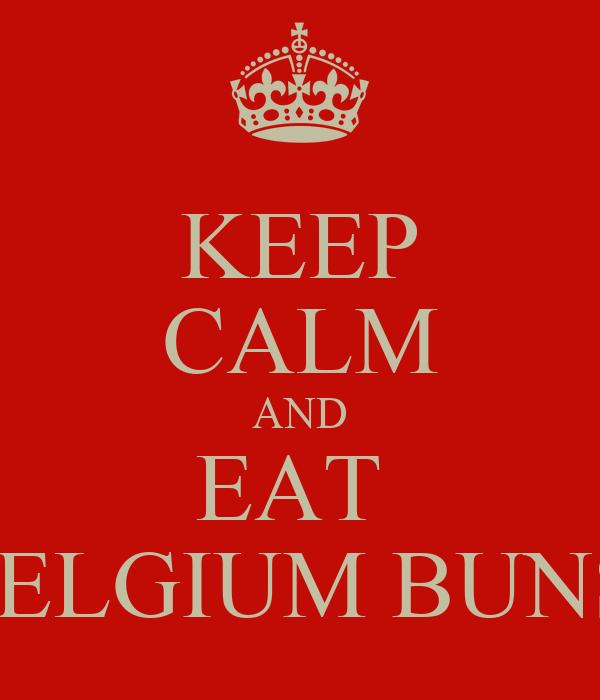 KEEP CALM AND EAT  BELGIUM BUNS