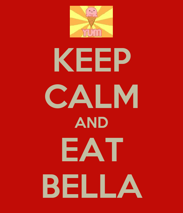 KEEP CALM AND EAT BELLA