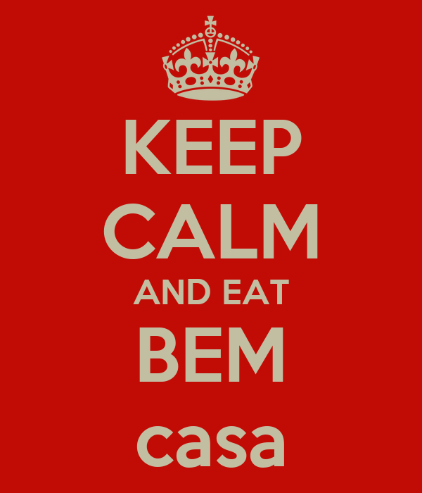 KEEP CALM AND EAT BEM casa