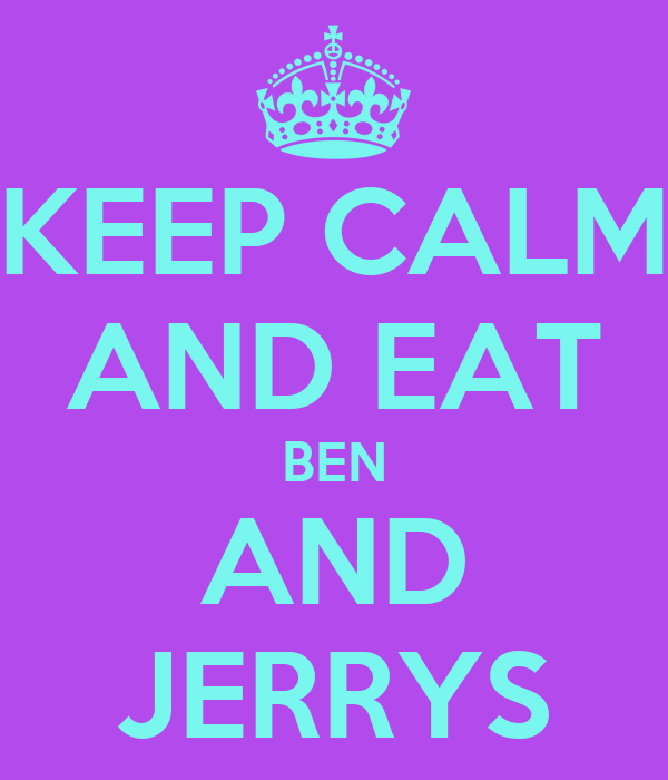 KEEP CALM AND EAT BEN AND JERRYS