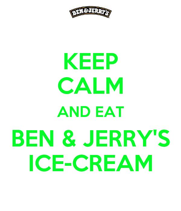 KEEP CALM AND EAT BEN & JERRY'S ICE-CREAM