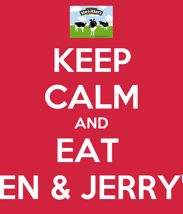 KEEP CALM AND EAT  BEN & JERRY'S