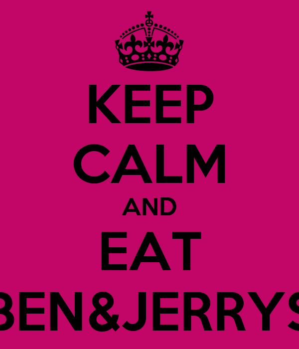 KEEP CALM AND EAT BEN&JERRYS
