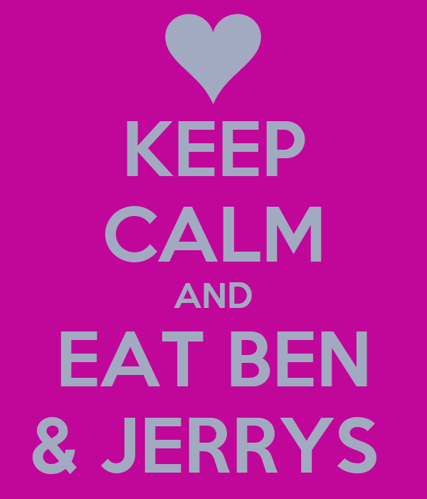KEEP CALM AND EAT BEN & JERRYS