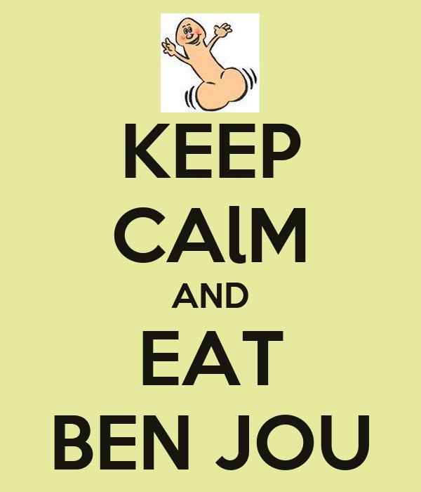 KEEP CAlM AND EAT BEN JOU