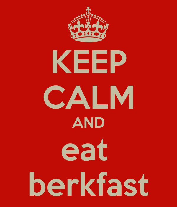 KEEP CALM AND eat  berkfast