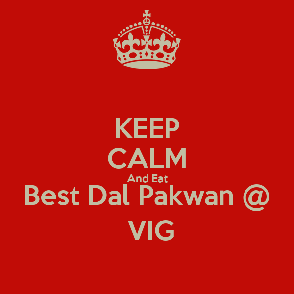 KEEP CALM And Eat Best Dal Pakwan @  VIG