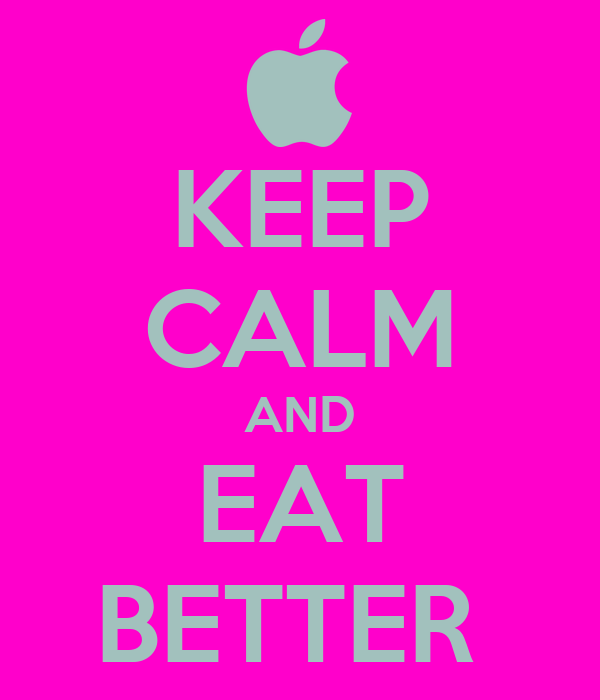 KEEP CALM AND EAT BETTER