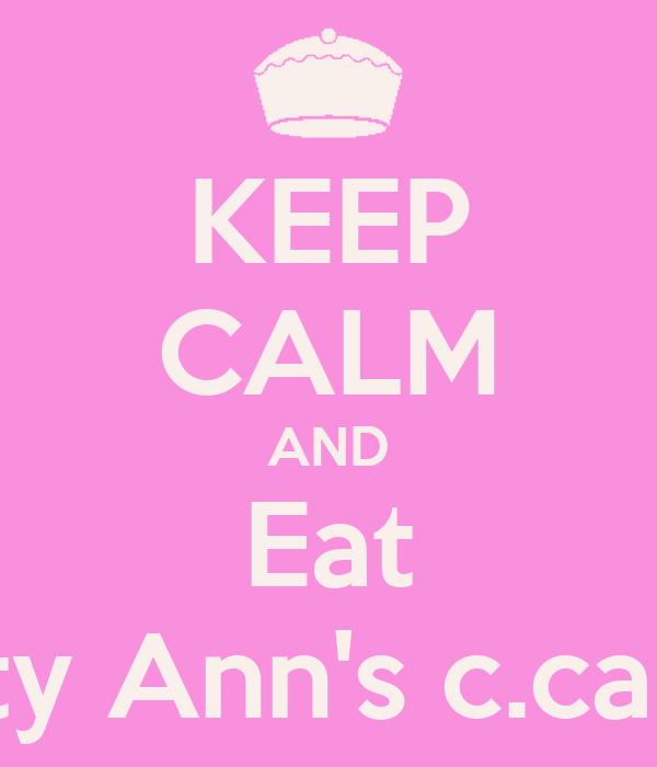 KEEP CALM AND Eat Betty Ann's c.cakes